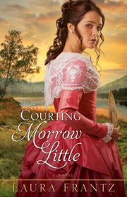 Courting Morrow Little : a novel cover image