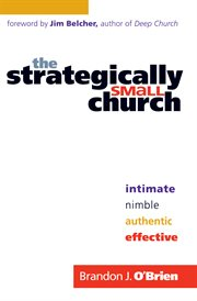 Strategically Small Church, The Intimate, Nimble, Authentic, and Effective cover image