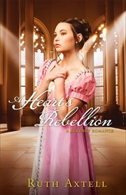 A heart's rebellion : a Regency romance cover image