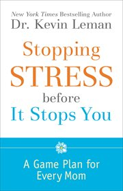 Stopping stress before it stops you a game plan for every Mom cover image