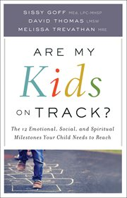 Are my kids on track? : the 12 emotional, social, and spiritual milestones your child needs to reach cover image