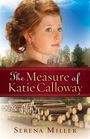 The measure of Katie Calloway : a novel cover image