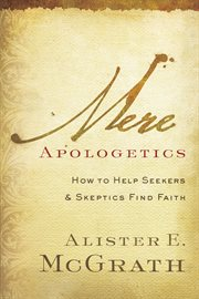 Mere apologetics how to help seekers and skeptics find faith cover image