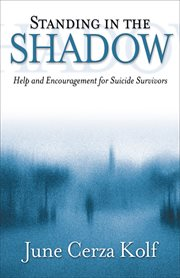 Standing in the Shadow Help and Encouragement for Suicide Survivors cover image