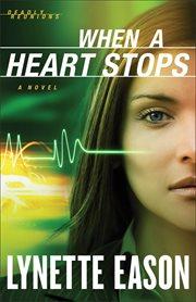 When a heart stops. A Novel cover image