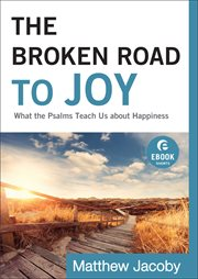 The broken road to joy (ebook shorts) what the psalms teach us about happiness cover image