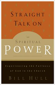 Straight talk on spiritual power experiencing the fullness of god in the church cover image