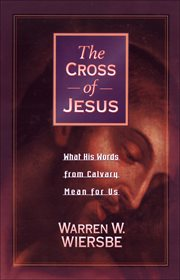 The cross of jesus what his words from calvary mean for us cover image