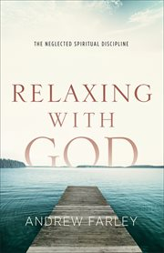 Relaxing with God the neglected spiritual discipline cover image