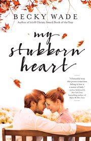 My stubborn heart : a novel cover image