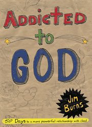 Addicted to God 50 days to a more powerful relationship with God cover image