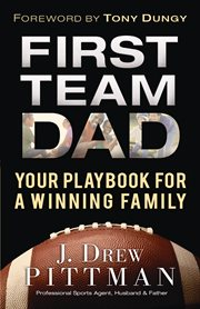 First team dad your playbook for a winning family cover image