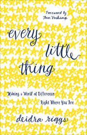Every little thing : making a world of difference right where you are cover image