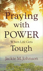 Praying with power when life gets tough cover image