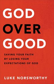 God over good : saving your faith by losing your expectations of God cover image