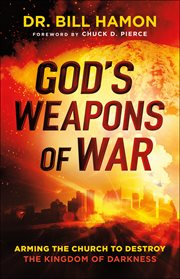 God's weapons of war : arming the church to destroy the kingdom of darkness cover image