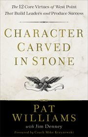 Character carved in stone : the 12 core virtues of West Point that build leaders and produce success cover image