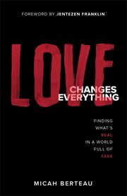 Love changes everything : finding what's real in a world full of fake cover image
