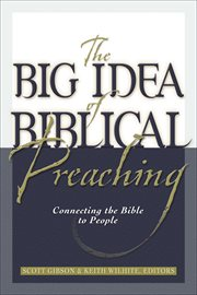 The big idea of biblical preaching connecting the bible to people cover image