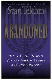 Abandoned : What is God's Will for the Jewish People and the Church? cover image