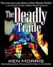 The deadly trade a novel cover image