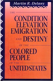 The Condition, Elevation, Emigration, and Destiny of the Colored People of the United States