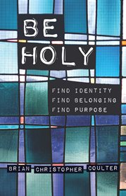Be holy : find identity, find belonging, find purpose cover image