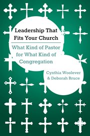 Leadership that fits your church : what kind of pastor for what kind of congregation cover image