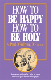 How to be happy, how to be holy cover image