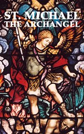St. Michael the archangel: including prayers to St. Michael cover image
