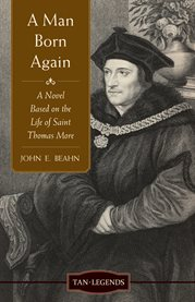 A man born again : a novel based on the life of Saint Thomas More cover image