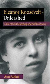 Eleanor Roosevelt's Life of Soul Searching and Self Discovery