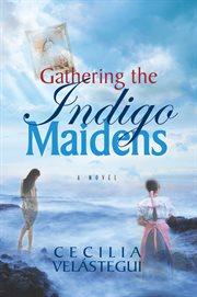 Gathering the indigo maidens : a novel cover image