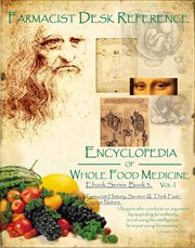 Farmacist desk reference : encyclopedia of whole food medicine. Section III, Elements, farmacist history, think fast/ signum natura and more cover image
