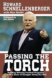 Passing the torch: building winning football programs ... with a dose of swagger along the way cover image