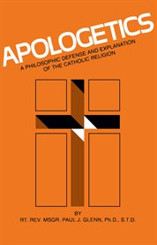 Apologetics : a class manual in the philosophy of the Catholic Church cover image