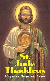 St. Jude Thaddeus: helper in desperate cases. Saint Rita : advocate of the impossible cover image