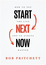 Start next now : how to get the life you've always wanted cover image