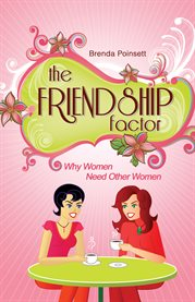 The friendship factor : why women need other women cover image