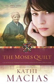 The Moses quilt : can the pieces of a former slave's story change the pattern of her future? cover image