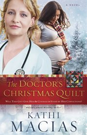 The doctor's Christmas quilt : will this gift give her the courage to stand by her convictions? cover image