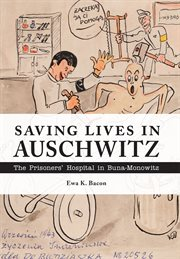 Saving lives in Auschwitz : the prisoners' hospital in Buna-Monowitz cover image