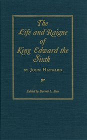 The Life and Raigne of King Edward the Sixth