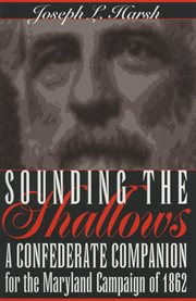 Sounding the shallows: a Confederate companion for the Maryland campaign of 1862 cover image