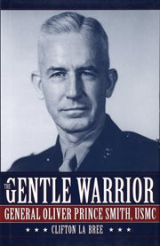 The gentle warrior: General Oliver Prince Smith, USMC cover image