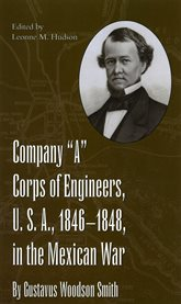 """Company """"A"""" Corps of Engineers, U.S.A., 1846-1848, in the Mexican War"""