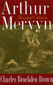 Arthur Mervyn, or, Memoirs of the year 1793: first and second parts cover image