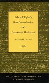 "Edward Taylor's ""gods Determinations"" and ""preparatory Meditations"""