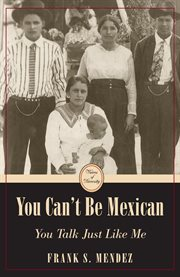 You Can't Be Mexican, You Talk Just Like Me