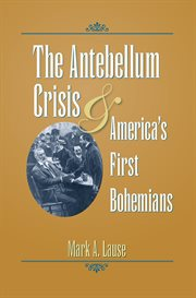 The Antebellum Crisis & America's First Bohemians